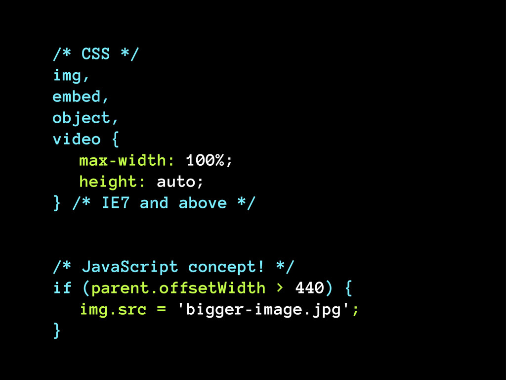 /* CSS */ img, embed, object, video { max-width...