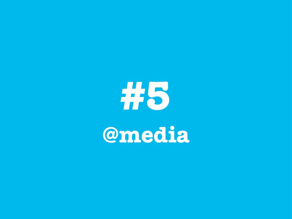 #5 @media