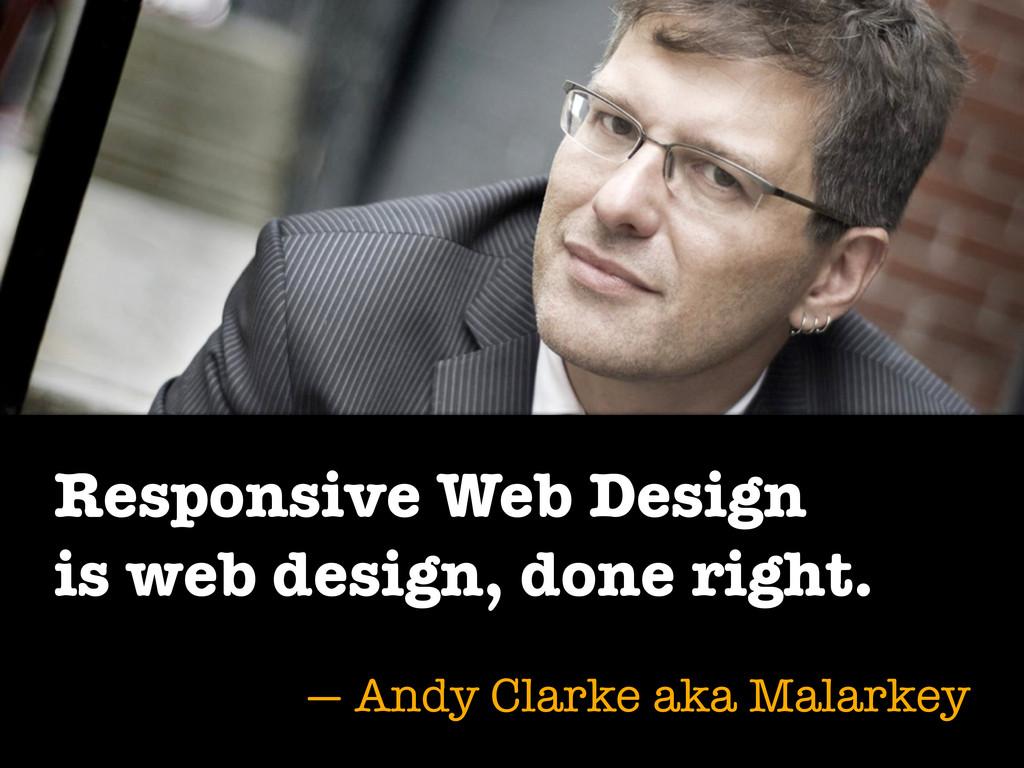 Responsive Web Design is web design, done right...
