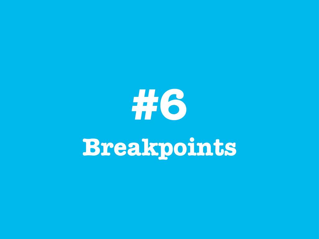 #6 Breakpoints
