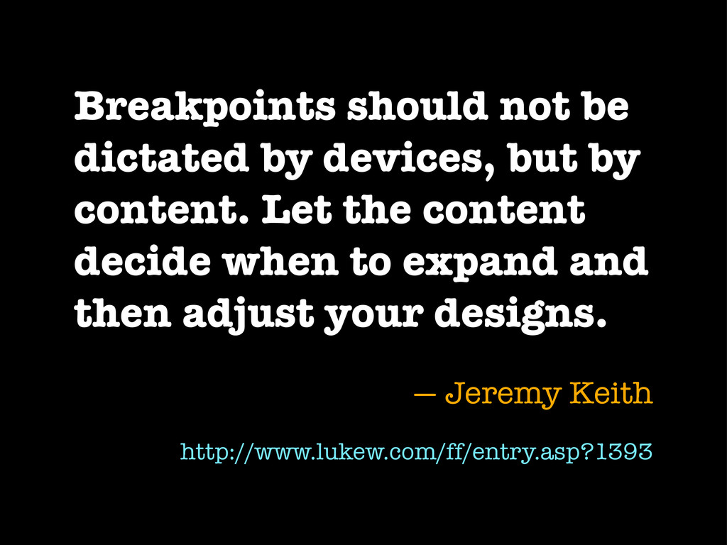 Breakpoints should not be dictated by devices, ...