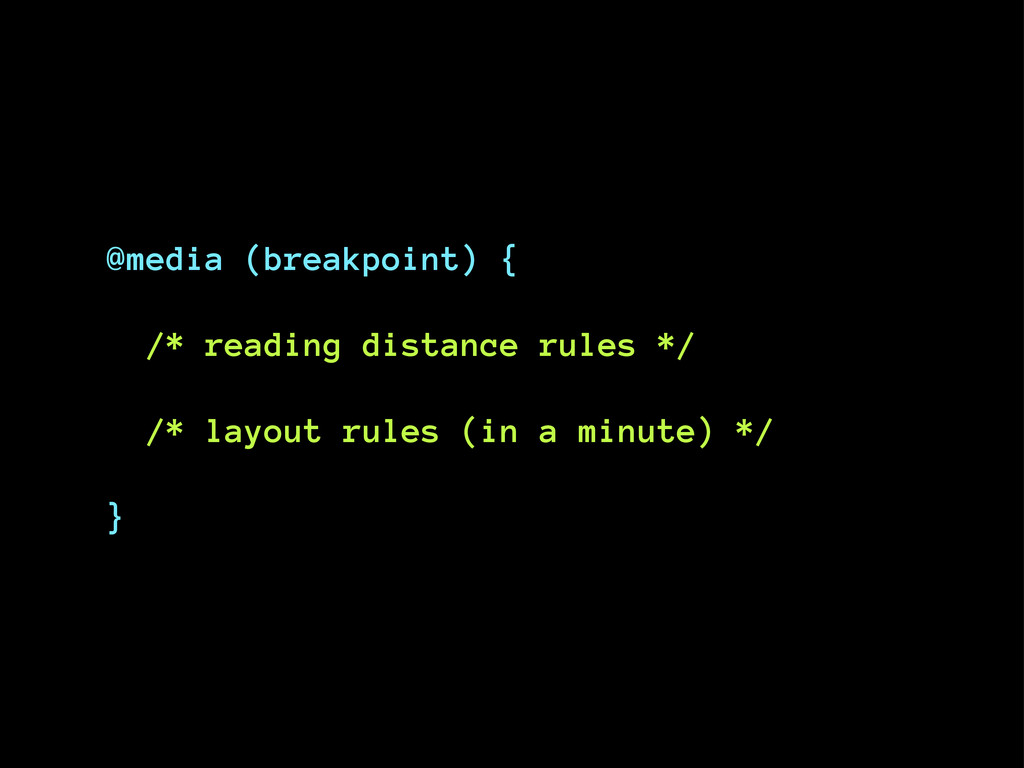 @media (breakpoint) { /* reading distance rules...