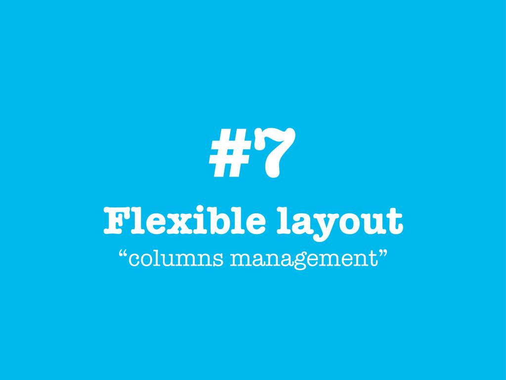 """#7 Flexible layout """"columns management"""""""