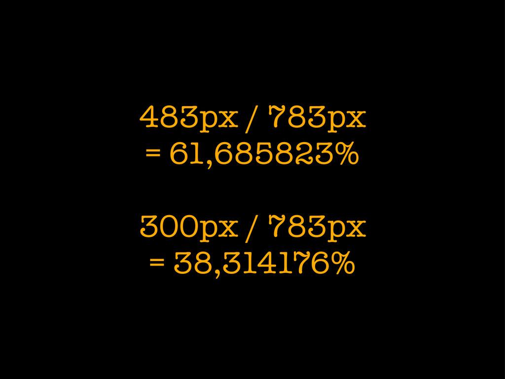 483px / 783px = 61,685823% 300px / 783px = 38,3...