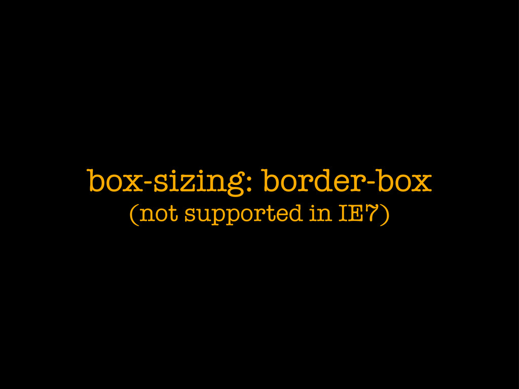 box-sizing: border-box (not supported in IE7)