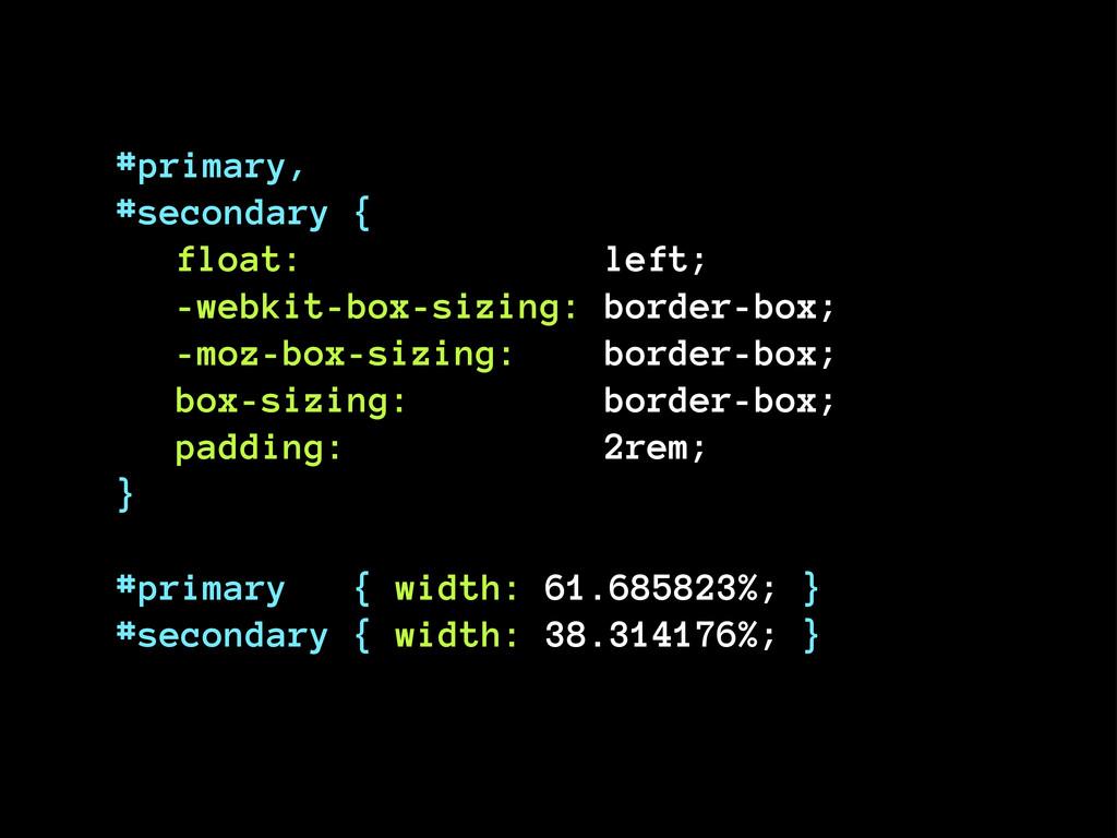 #primary, #secondary { float: left; -webkit-box...