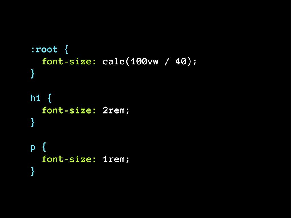 :root { font-size: calc(100vw / 40); } h1 { fon...