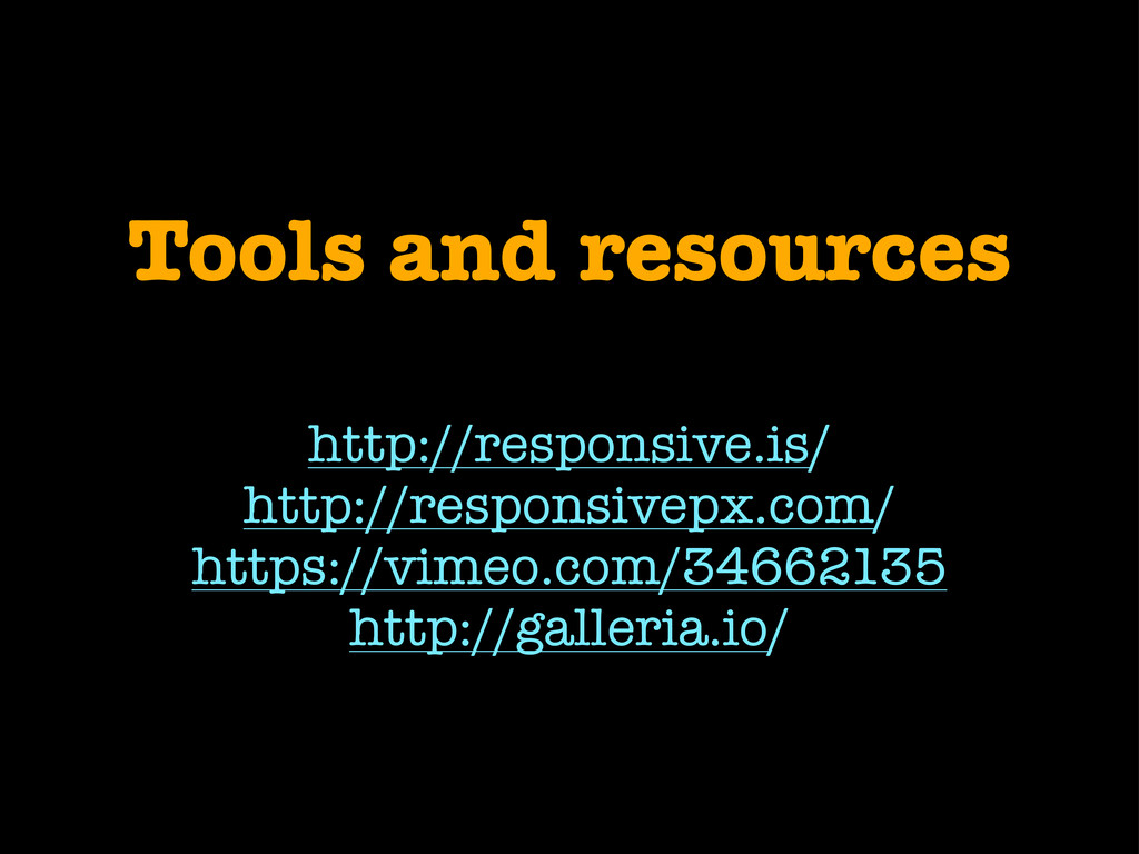 Tools and resources http://responsive.is/ http:...