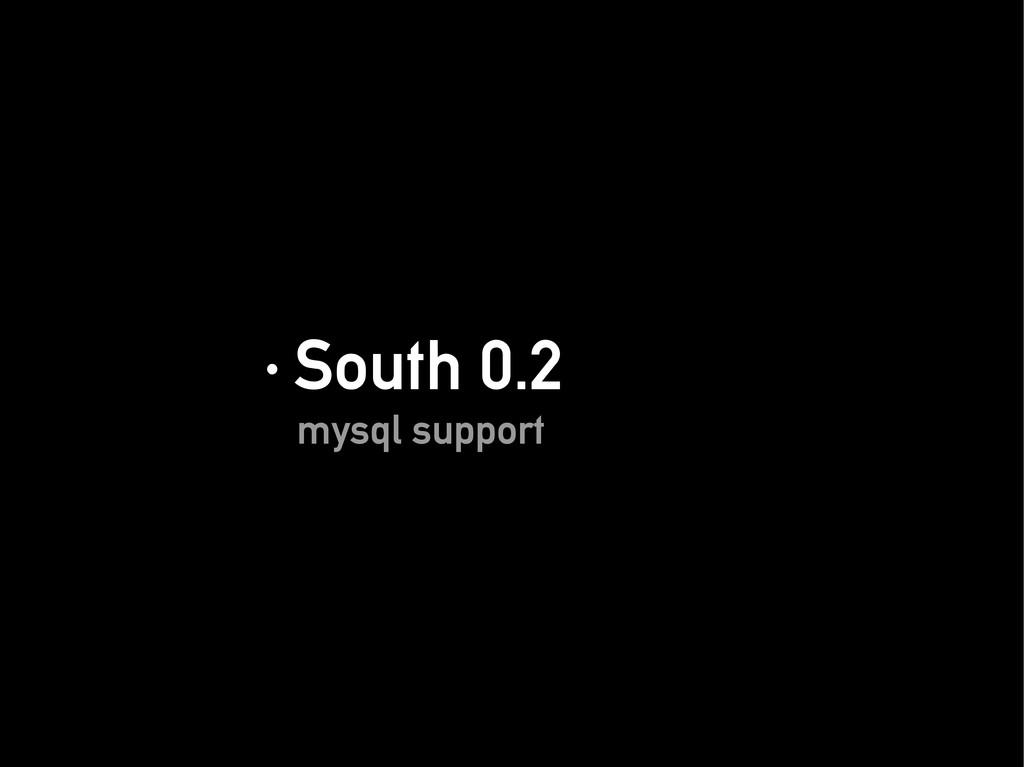· South 0.2 · South 0.2 mysql support mysql sup...