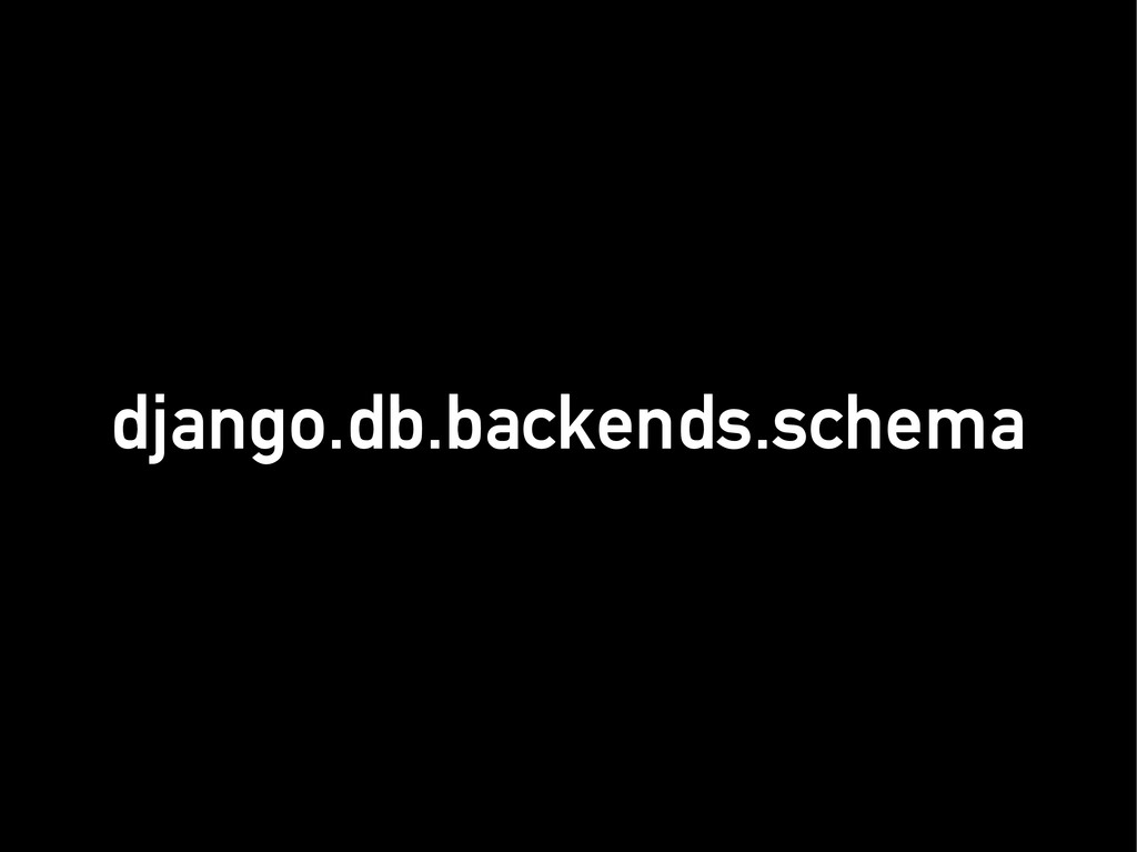 django.db.backends.schema django.db.backends.sc...