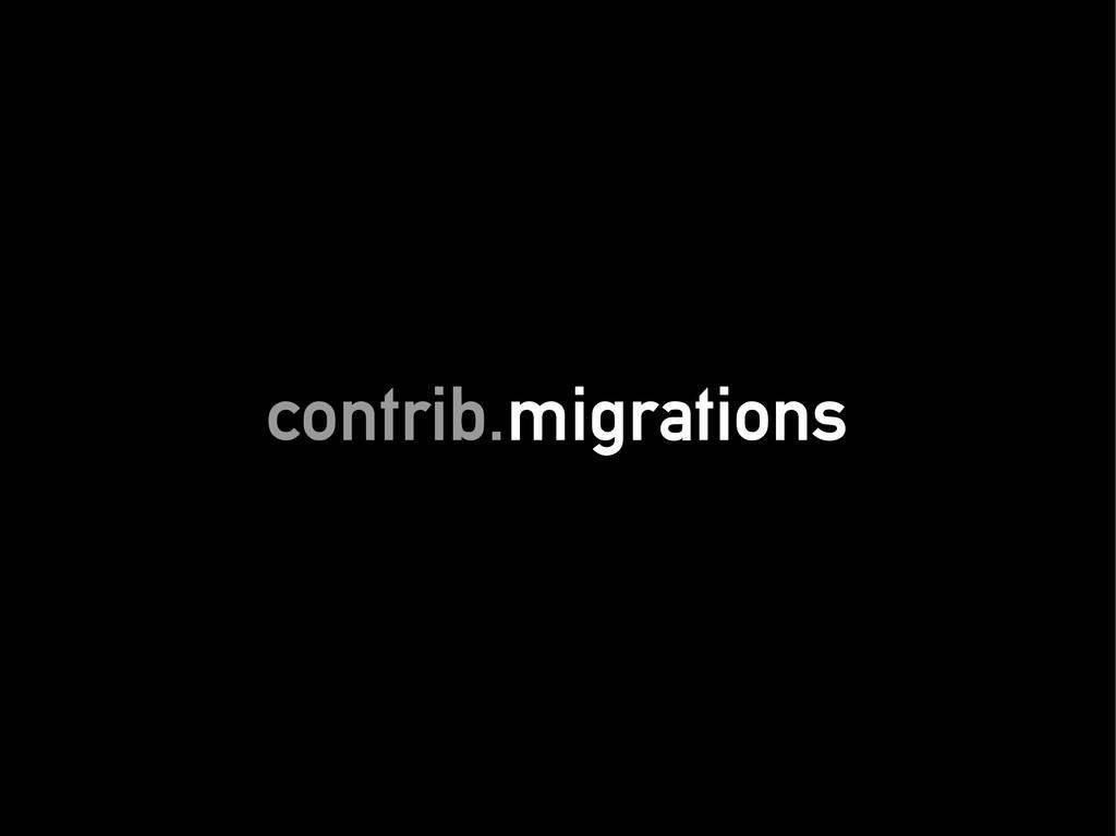 contrib. contrib.migrations migrations