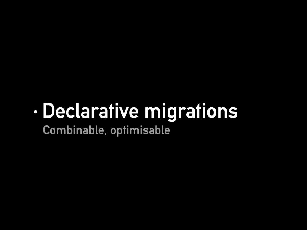 · Declarative migrations · Declarative migratio...