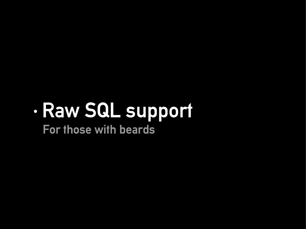 · Raw SQL support · Raw SQL support For those w...