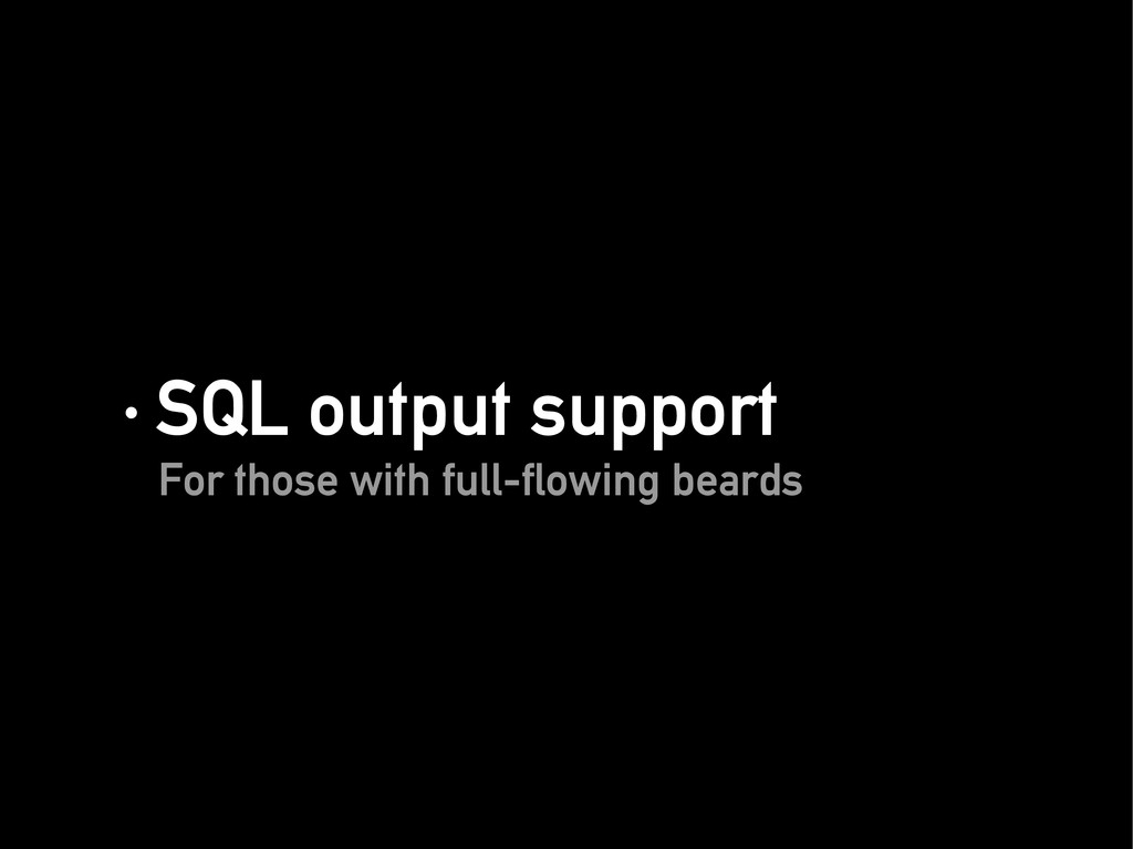 · SQL output support · SQL output support For t...