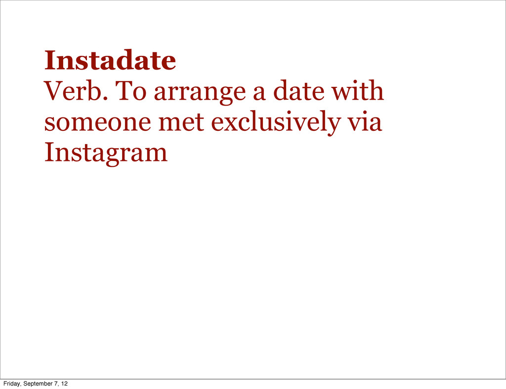 Instadate Verb. To arrange a date with someone ...
