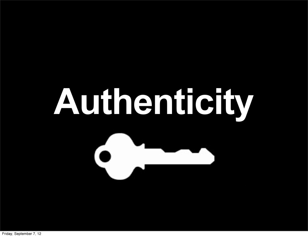 Authenticity Friday, September 7, 12
