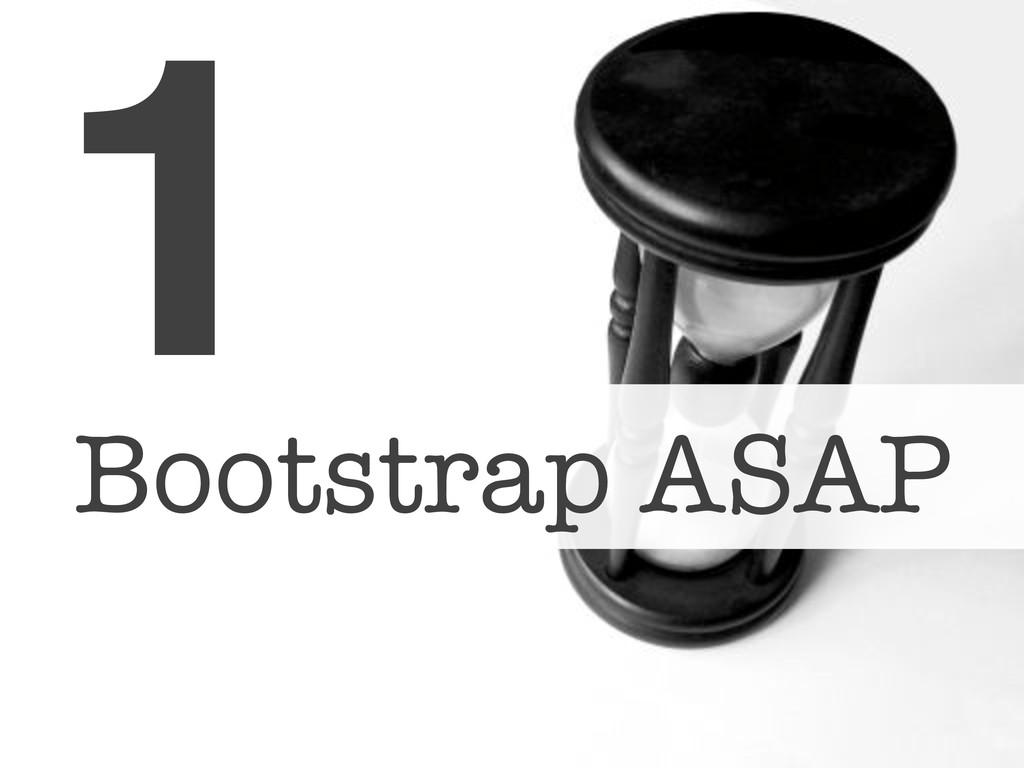 Bootstrap ASAP 1!