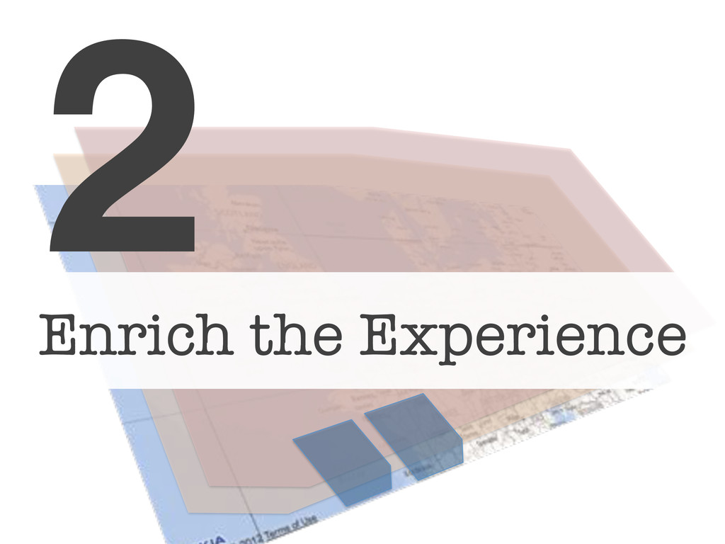 2! Enrich the Experience