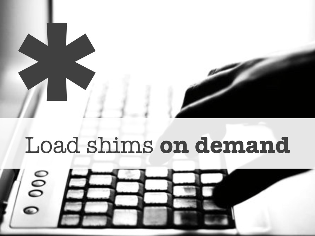 Load shims on demand