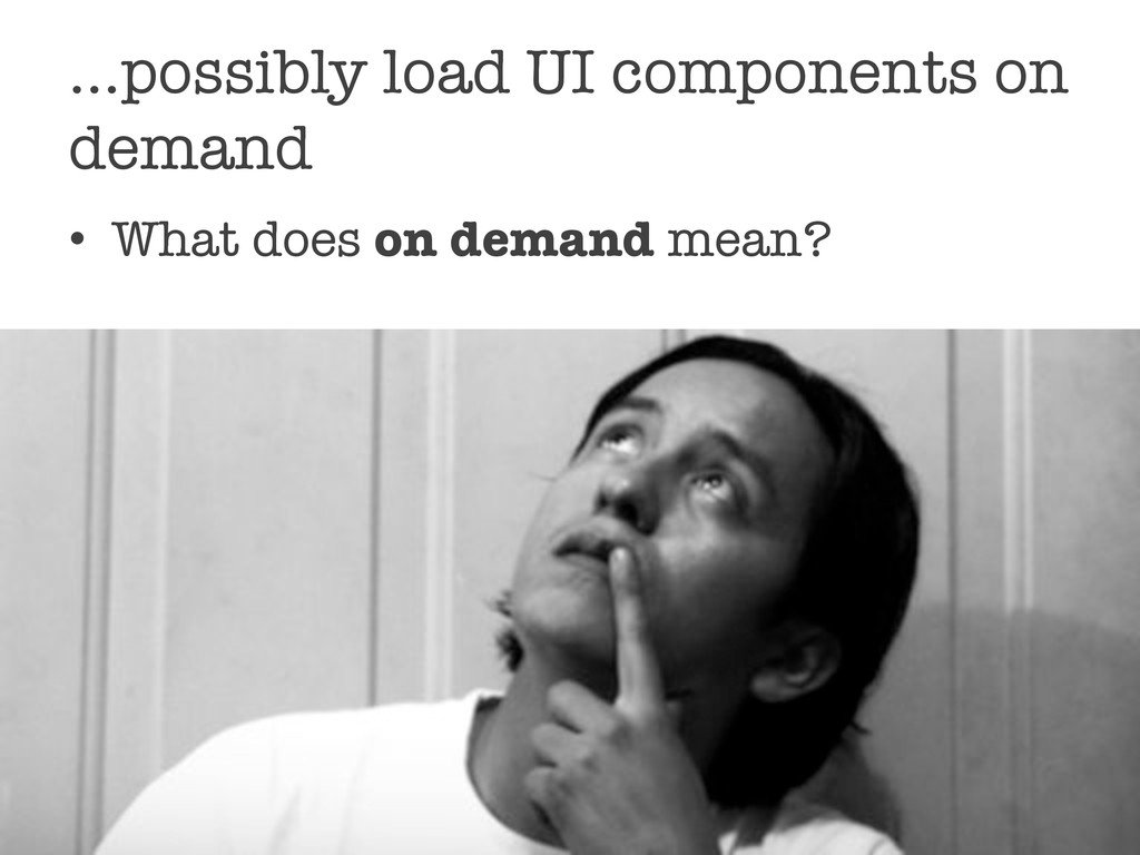 …possibly load UI components on demand