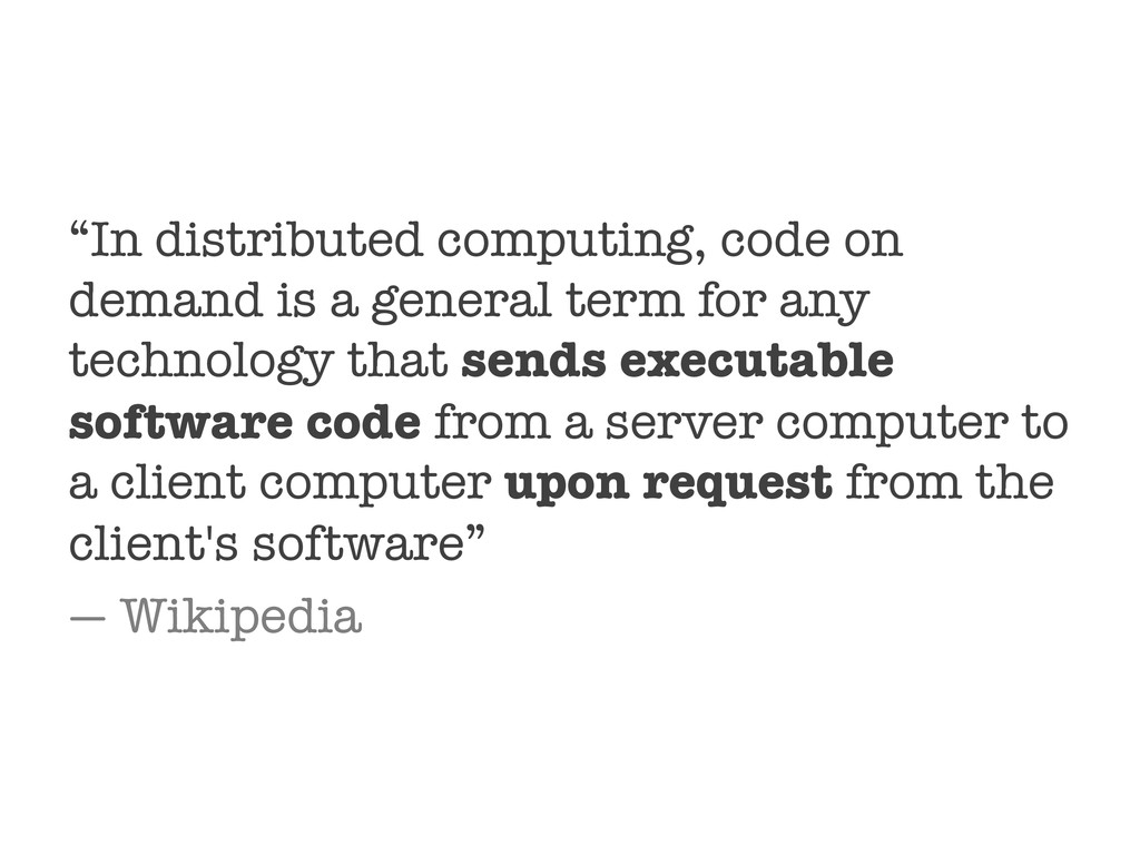 """In distributed computing, code on demand is a ..."