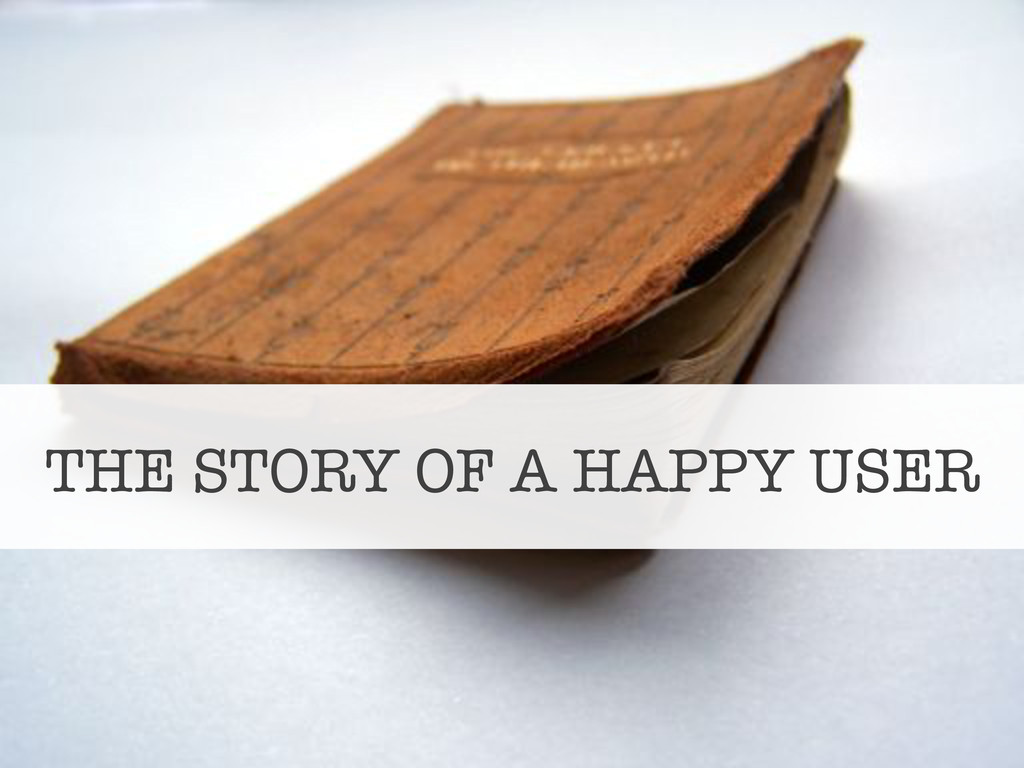 THE STORY OF A HAPPY USER