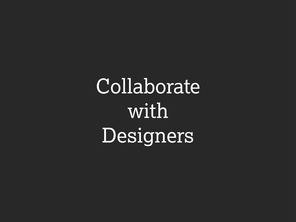 Collaborate with Designers