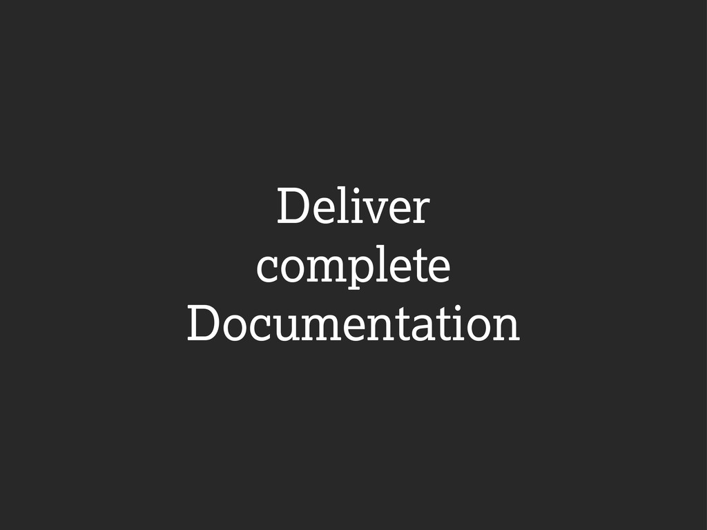Deliver complete Documentation