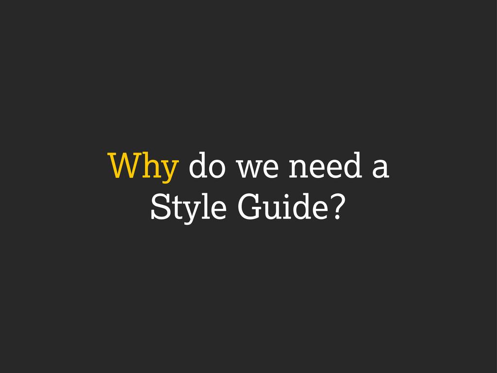 Why do we need a Style Guide?