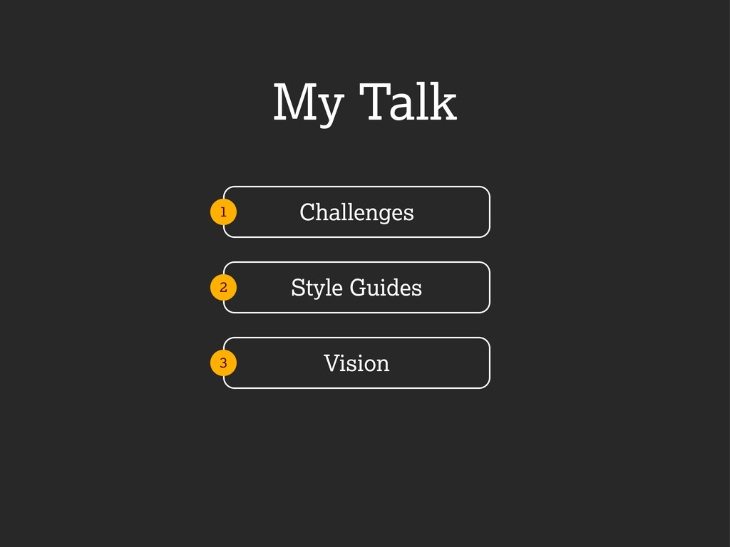 My Talk Challenges Style Guides Vision 1 2 3