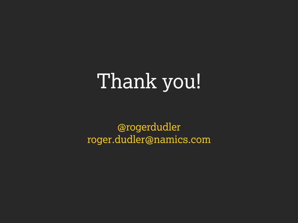 Thank you! @rogerdudler roger.dudler@namics.com