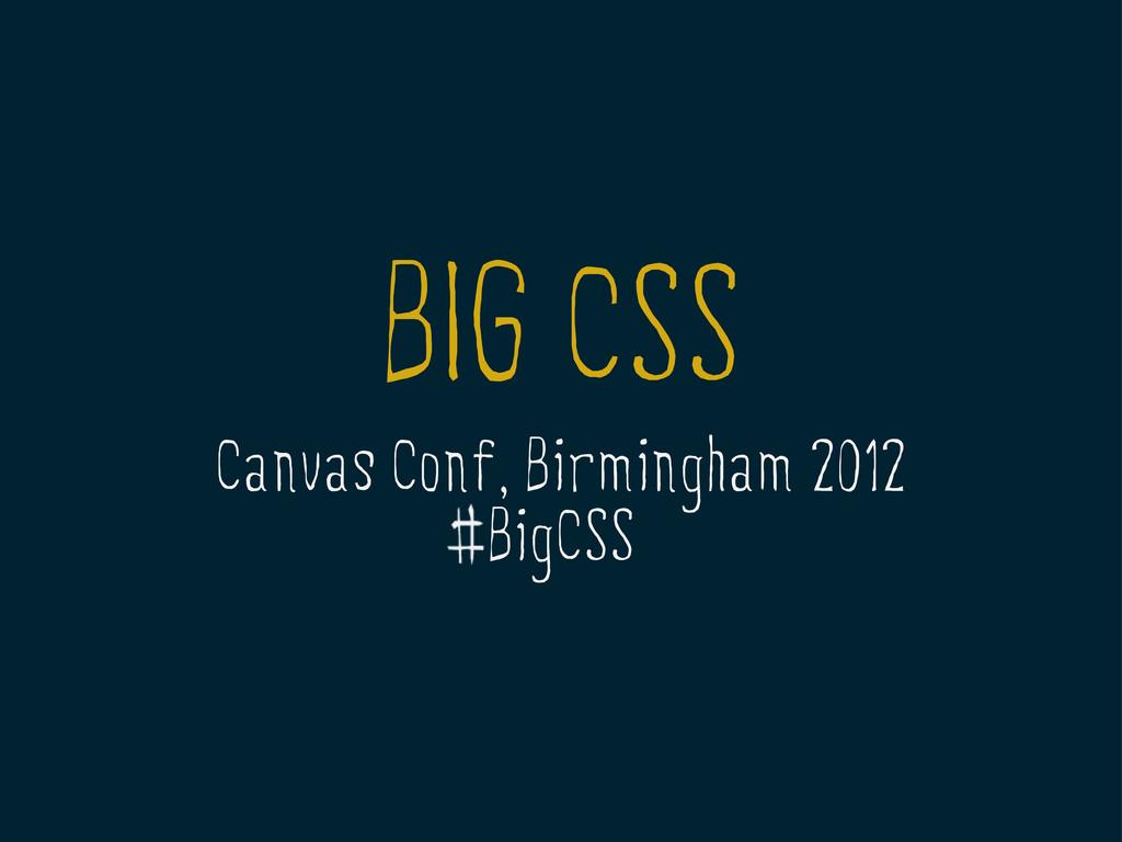 BIG CSS Canvas Conf, Birmingham 2012 BigCSS