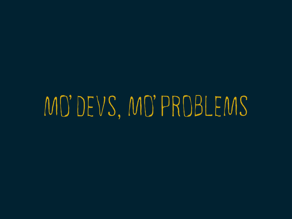 MO DEVS, MO PROBLEMS , ,