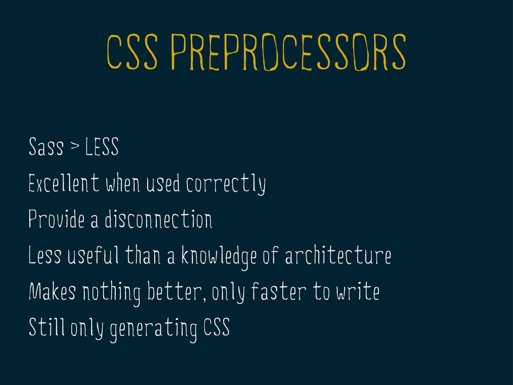 CSS PREPROCESSORS Sass > LESS Excellent when us...