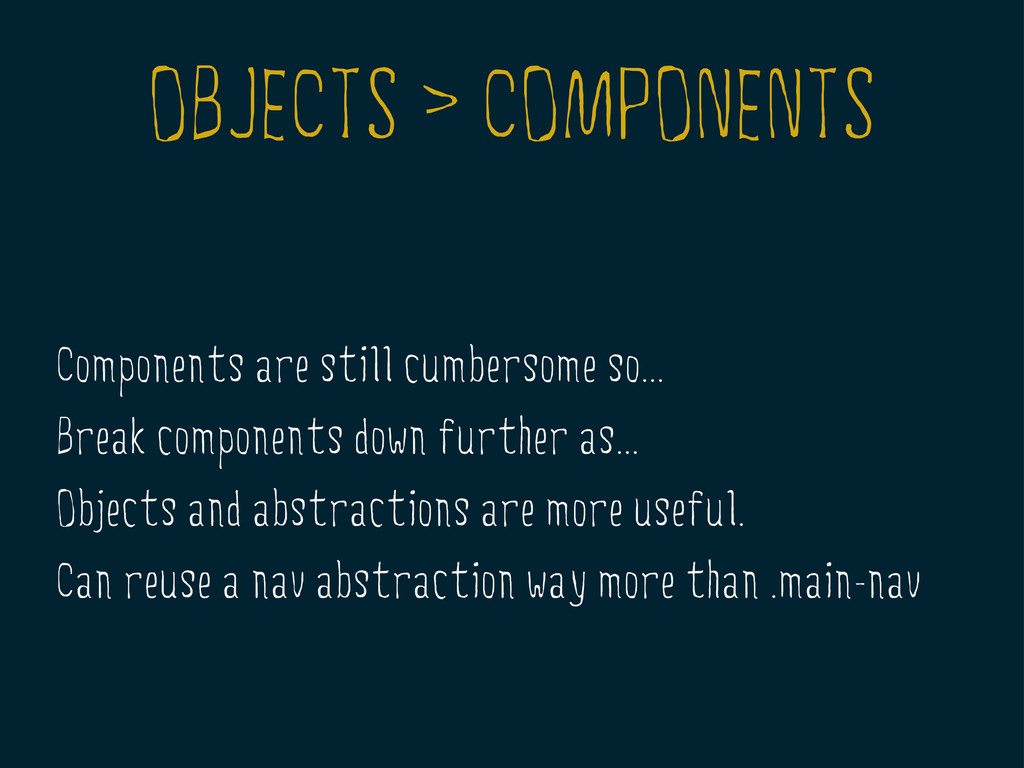 OBJECTS > COMPONENTS Components are still cumbe...