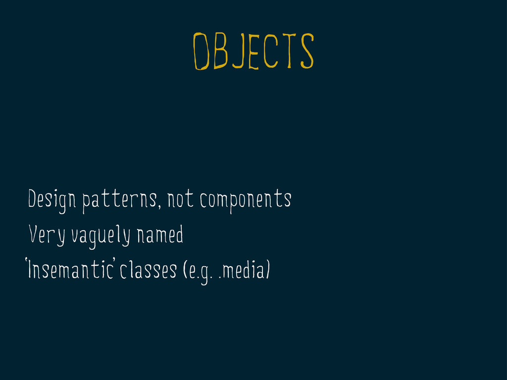 OBJECTS Design patterns, not components Very va...