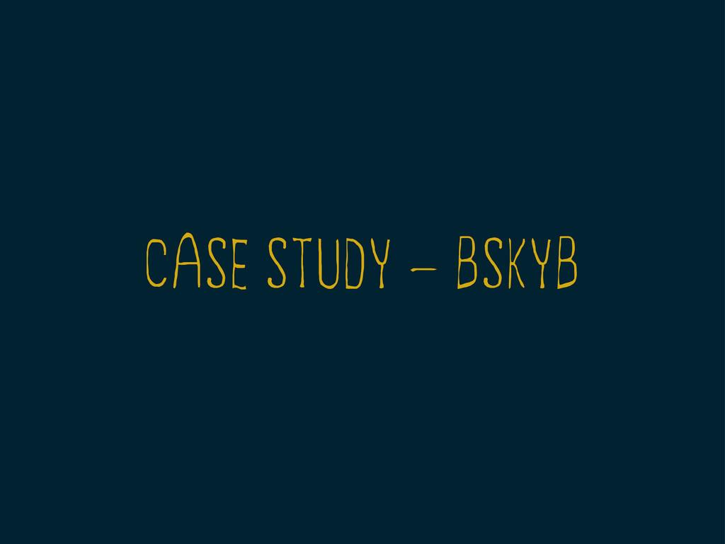 CASE STUDY — BSKYB