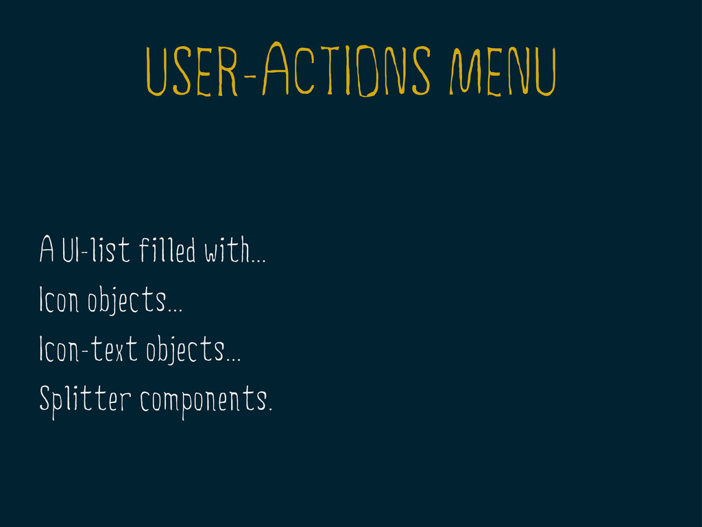 USER-ACTIONS MENU A UI-list filled with... Icon...