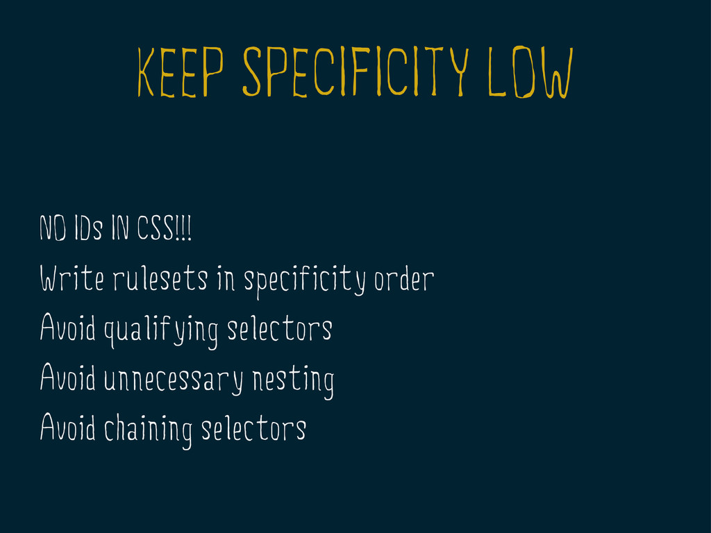 KEEP SPECIFICITY LOW NO IDs IN CSS!!! Write rul...