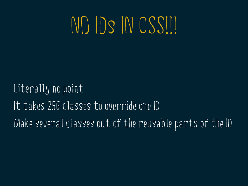 NO IDs IN CSS!!! Literally no point It takes 25...