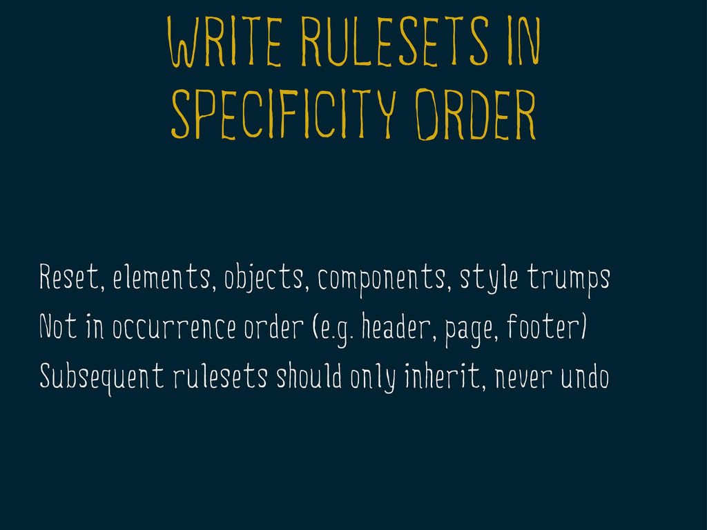 WRITE RULESETS IN SPECIFICITY ORDER Reset, elem...