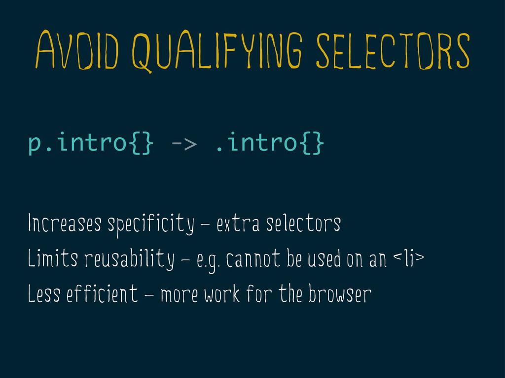 AVOID QUALIFYING SELECTORS p.intro{} -> .intro{...