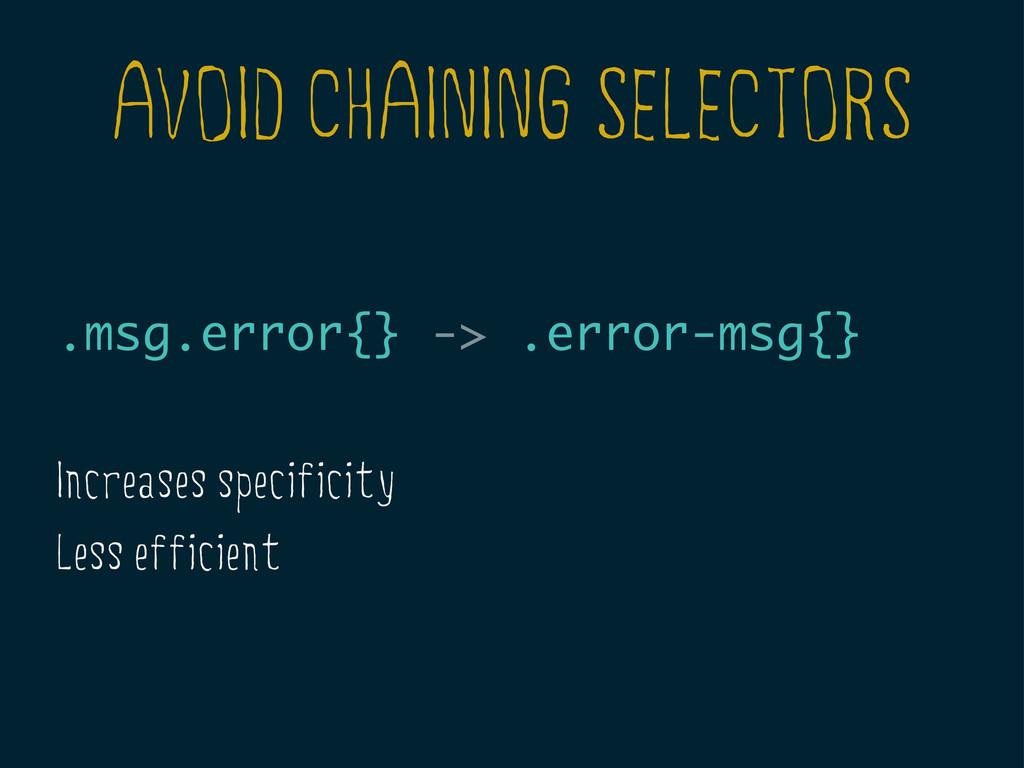 AVOID CHAINING SELECTORS .msg.error{} -> .error...