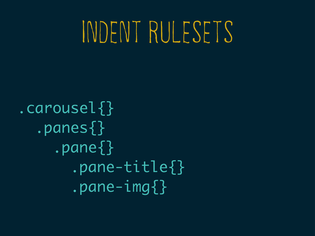 INDENT RULESETS .carousel{} .panes{} .pane{} .p...
