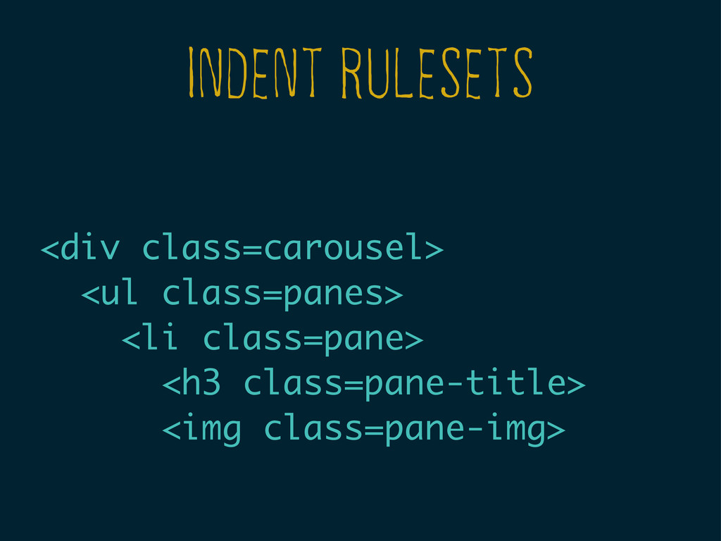 INDENT RULESETS <div class=carousel> <ul class=...