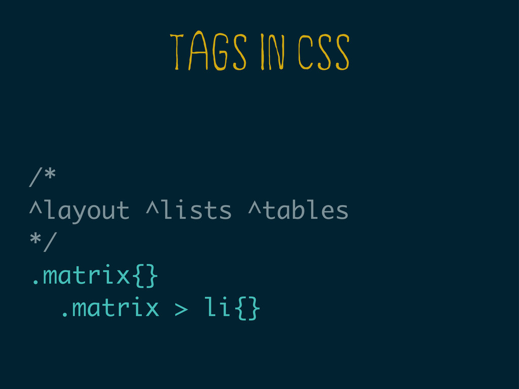 TAGS IN CSS /* ^layout ^lists ^tables */ .matri...