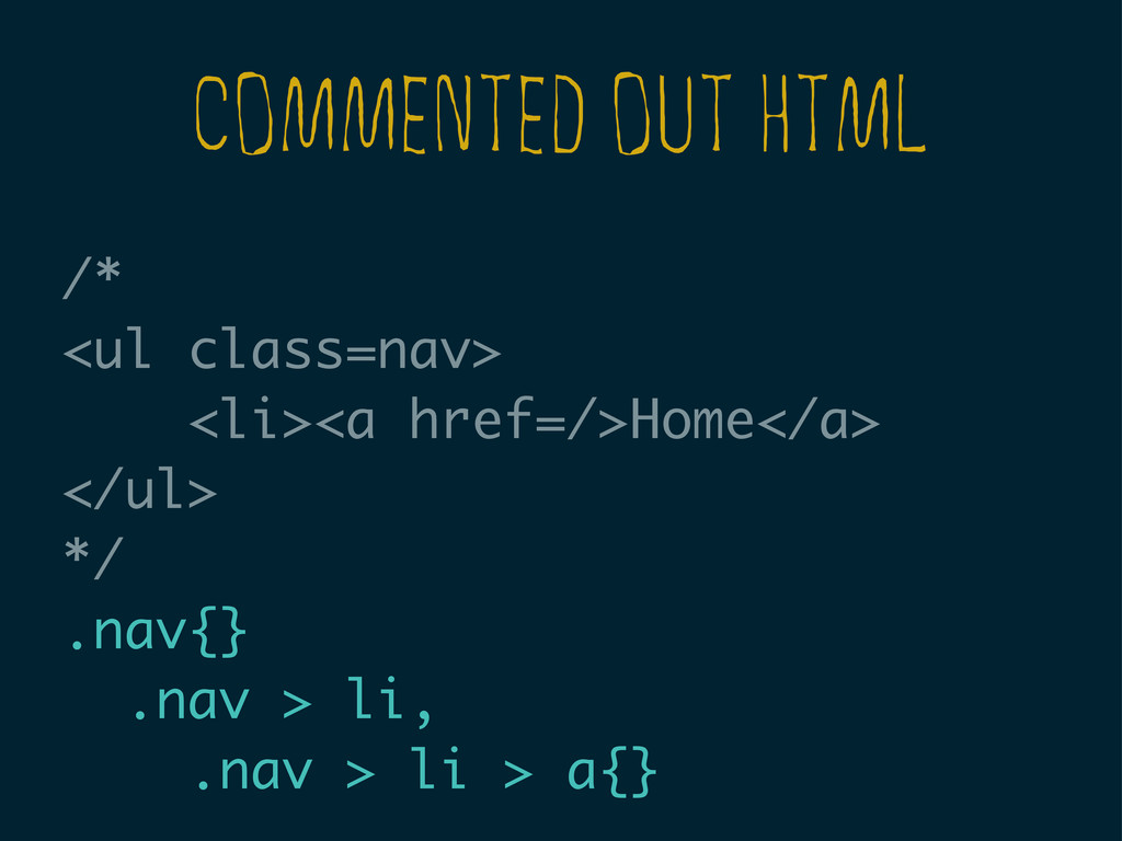 COMMENTED OUT HTML /* <ul class=nav> <li><a hre...