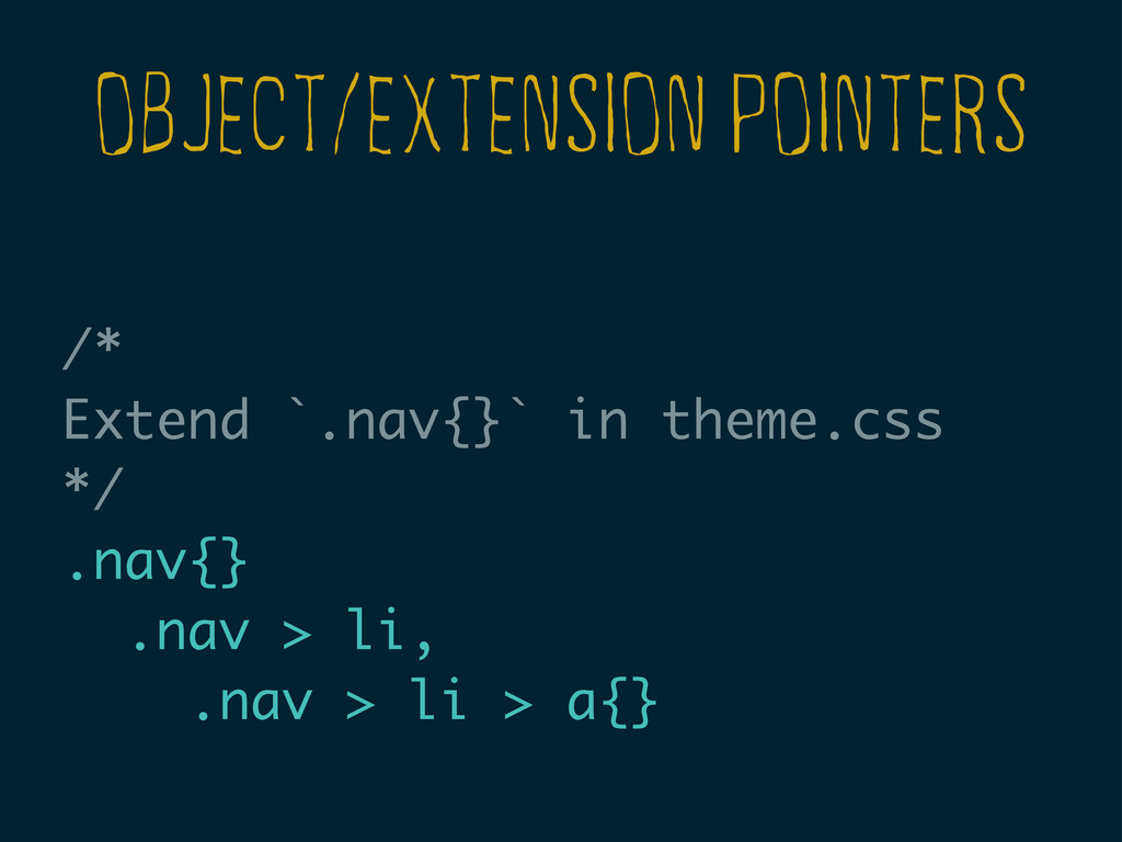 OBJECT/EXTENSION POINTERS /* Extend `.nav{}` in...
