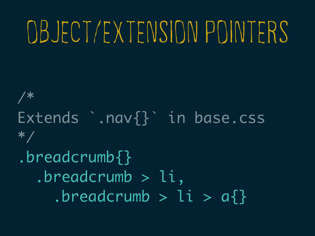 OBJECT/EXTENSION POINTERS /* Extends `.nav{}` i...