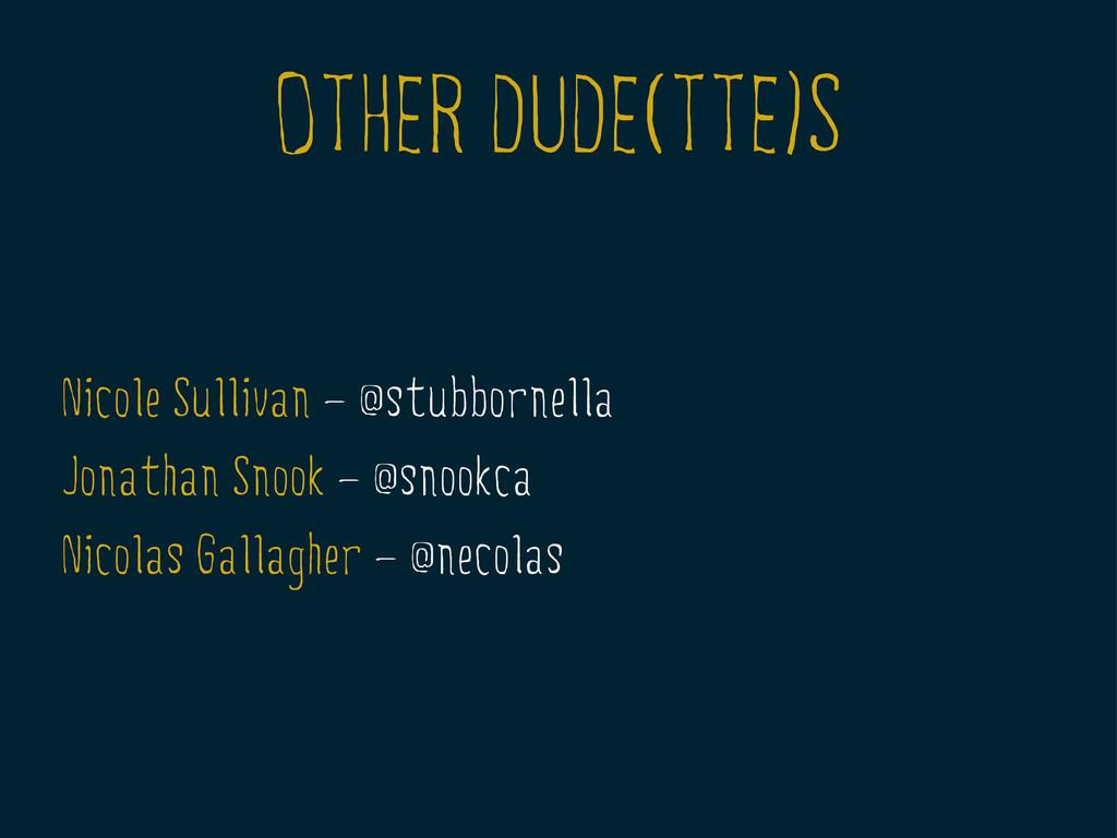 OTHER DUDE(TTE)S Nicole Sullivan — @stubbornell...